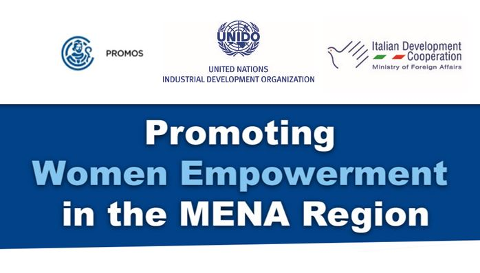 UNIDO, ITALIAN FOREING AFFAIRS AND CCIAA PROMOS: INTERNATIONAL CONFERENCE FOR WOMEN EMPOWERMENT IN MENA REGION